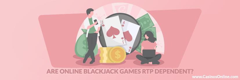 Are Online Blackjack Games RTP Dependent?