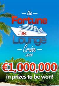 The Fortune Lounge Cruise 2014 - €1,000,000 in PrizesThe Fortune Lounge Cruise 2014 - €1,000,000 in Prizes