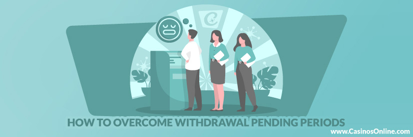 How to Overcome Withdrawal Pending Periods