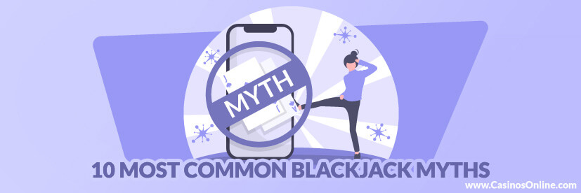 10 Common Blackjack Myths That Need to be Crushed for Good