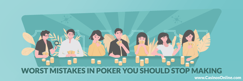 Worst Mistakes in Poker You Should Stop Making Now