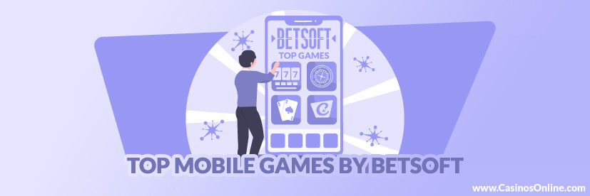 Top 7 Mobile Slots from Betsoft